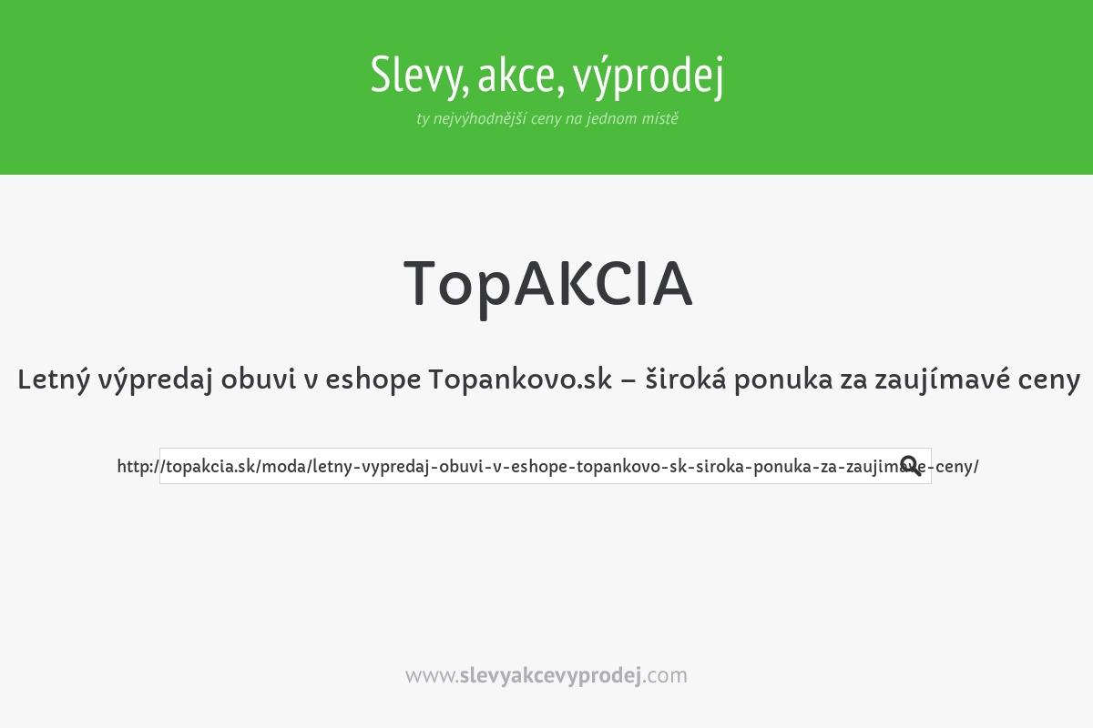 Letný výpredaj obuvi v eshope Topankovo.sk – široká ponuka za zaujímavé ceny