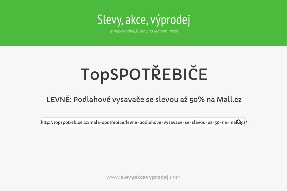 LEVNĚ: Podlahové vysavače se slevou až 50% na Mall.cz