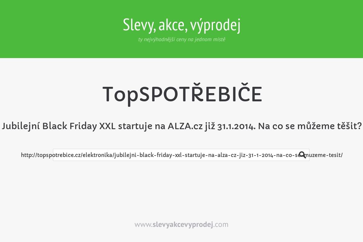 Jubilejní Black Friday XXL startuje na ALZA.cz již 31.1.2014. Na co se můžeme těšit?