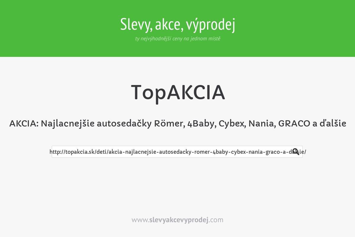 AKCIA: Najlacnejšie autosedačky Römer, 4Baby, Cybex, Nania, GRACO a ďalšie