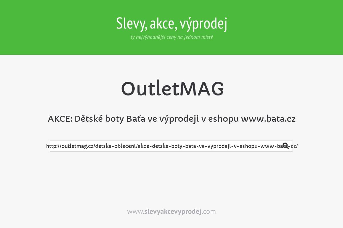 AKCE: Dětské boty Baťa ve výprodeji v eshopu www.bata.cz