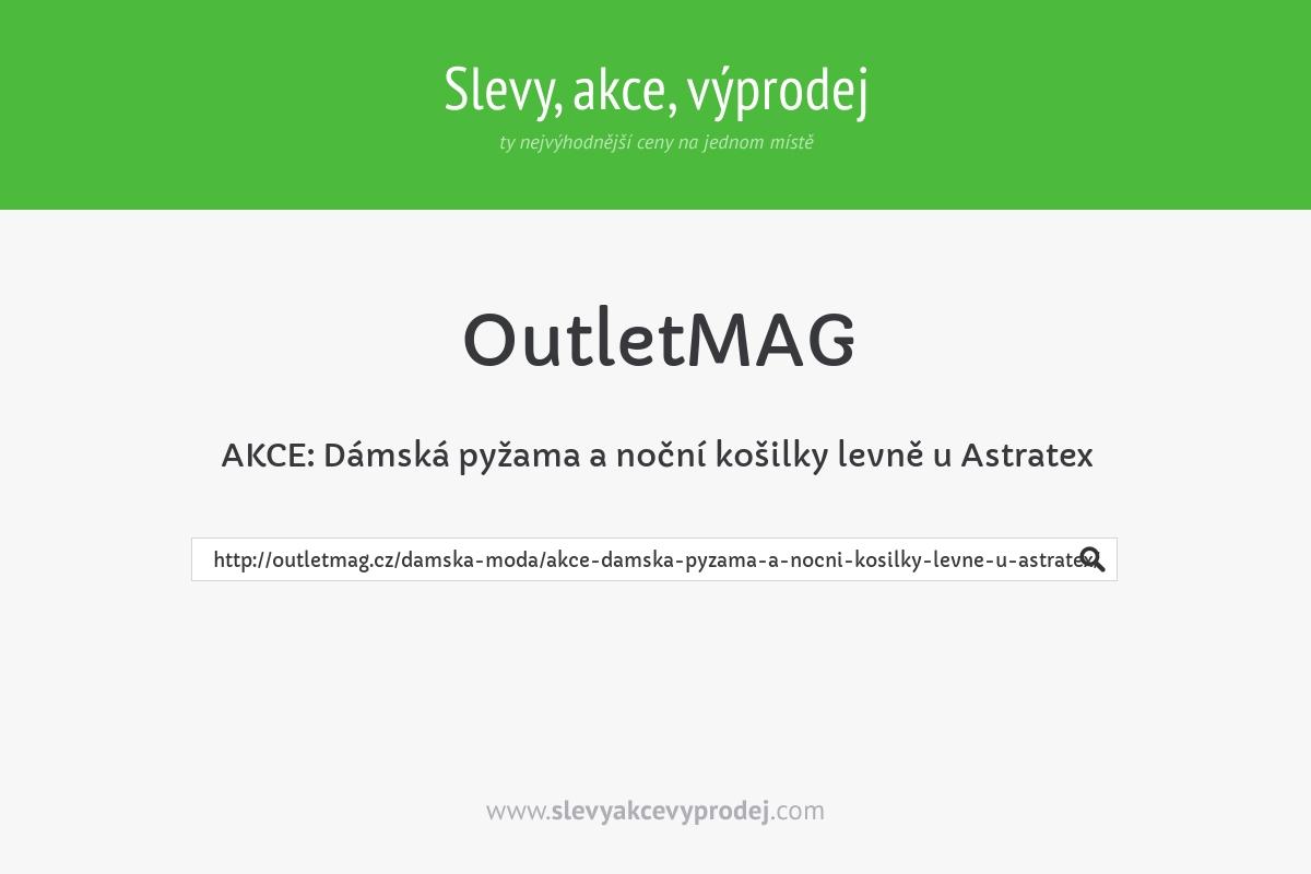 AKCE: Dámská pyžama a noční košilky levně u Astratex