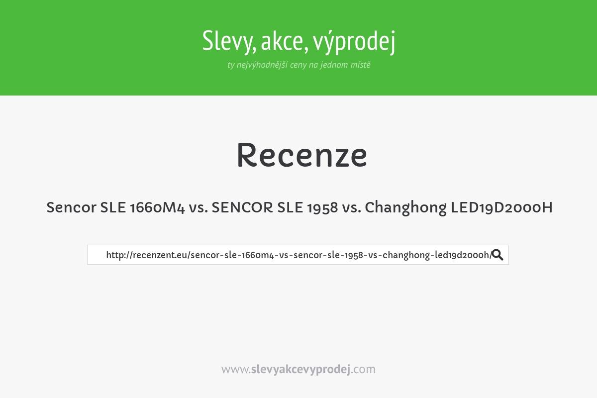 Sencor SLE 1660M4 vs. SENCOR SLE 1958 vs. Changhong LED19D2000H