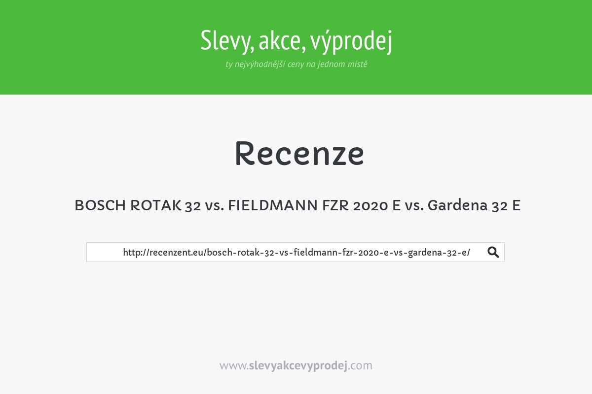 BOSCH ROTAK 32 vs. FIELDMANN FZR 2020 E vs. Gardena 32 E