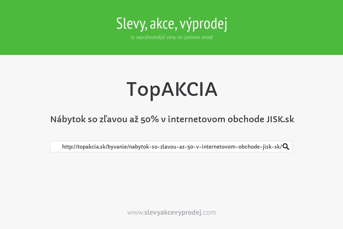 Nábytok so zľavou až 50% v internetovom obchode JISK.sk