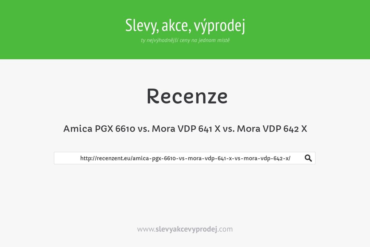 Amica PGX 6610 vs. Mora VDP 641 X vs. Mora VDP 642 X