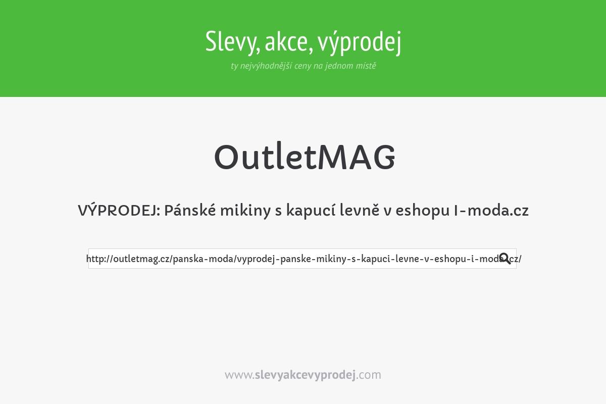 VÝPRODEJ: Pánské mikiny s kapucí levně v eshopu I-moda.cz