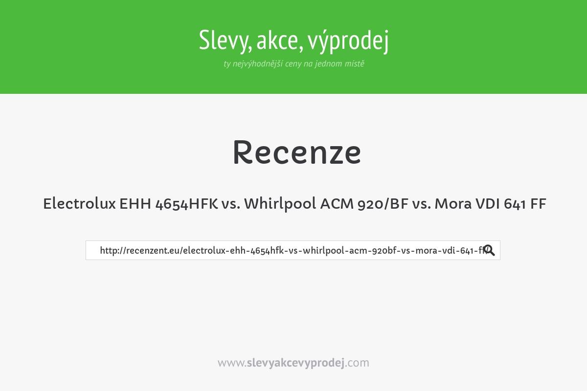 Electrolux EHH 4654HFK vs. Whirlpool ACM 920/BF vs. Mora VDI 641 FF