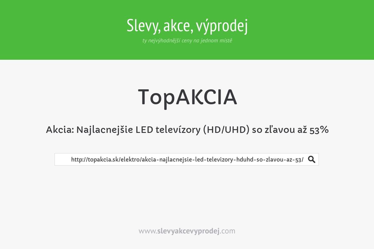 Akcia: Najlacnejšie LED televízory (HD/UHD) so zľavou až 53%